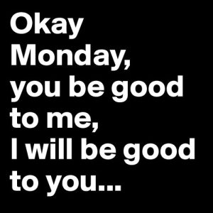83562-Okay-Monday-You-Be-Good-To-Me